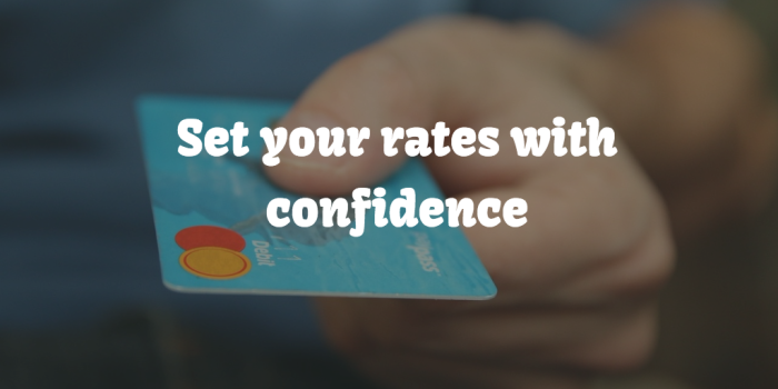 Set your rates with confidence